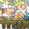 Smack-A-Lot : Titan spielen!